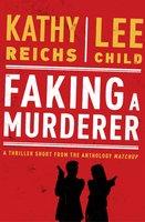 Faking a Murderer - Lee Child, Kathy Reichs