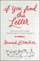 If You Find This Letter: My Journey to Find Purpose Through Hundreds of Letters to Strangers - Hannah Brencher