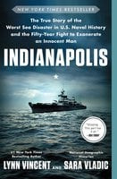 Indianapolis: The True Story of the Worst Sea Disaster in U.S. Naval History and the Fifty-Year Fight to Exonerate an Innocent Man - Lynn Vincent,Sara Vladic