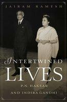Intertwined Lives: P.N. Haksar & Indira Gandhi