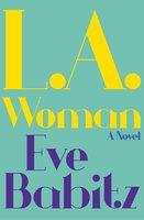 L.A. Woman: A Novel - Eve Babitz