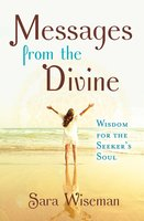 Messages from the Divine: Wisdom for the Seeker's Soul - Sara Wiseman