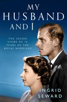 My Husband and I: The Inside Story of 70 Years of the Royal Marriage - Ingrid Seward