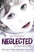 Neglected: True stories of children's search for love in and out of the care system - Jenny Molloy