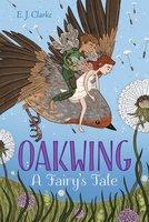 Oakwing: A Fairy's Tale - E. J. Clarke