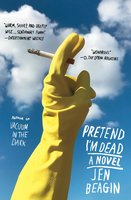 Pretend I'm Dead: A Novel - Jen Beagin