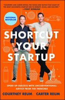 Shortcut Your Startup: Speed Up Success with Unconventional Advice from the Trenches - Courtney Reum, Carter Reum