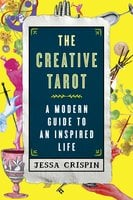 The Creative Tarot: A Modern Guide to an Inspired Life - Jessa Crispin