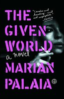 The Given World: A Novel - Marian Palaia