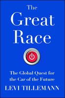 The Great Race: The Global Quest for the Car of the Future - Levi Tillemann