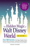 The Hidden Magic of Walt Disney World: Over 600 Secrets of the Magic Kingdom, Epcot, Disney's Hollywood Studios, and Disney's Animal Kingdom - Susan Veness