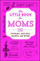 The Little Book for Moms: Stories, Recipes, Games, and More - Adams Media