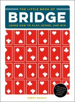 The Little Book of Bridge: Learn How to Play, Score, and Win - Brent Manley