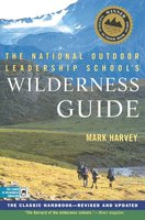 The National Outdoor Leadership School's Wilderness Guide: The Classic Handbook, Revised and Updated - Mark Harvey