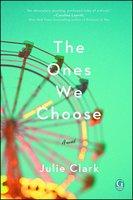 The Ones We Choose: A Novel - Julie Clark