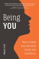 Being You: How to Build Your Personal Brand and Confidence - Maggie Eyre