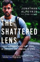 The Shattered Lens: A War Photographer's True Story of Captivity and Survival in Syria - Stash Luczkiw, Jonathan Alpeyrie