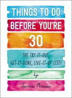 Things to Do Before You're 30: The Try-It-Out, Get-It-Done, Live-It-Up List! - Jessica Misener
