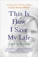 This Is How I Save My Life: From California to India, a True Story Of Finding Everything When You Are Willing To Try Anything - Amy B. Scher