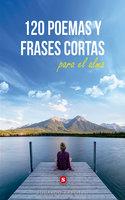 120 poemas y frases cortas para el alma - Eduardo Kapoter