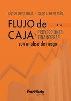 Flujo de caja y proyecciones financieras con análisis de riesgo 3a edición - Héctor Ortiz Anaya, Diego Alejandro Ortiz Niño