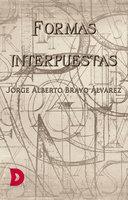 Formas interpuestas - Jorge Alberto Bravo Álvarez