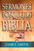 Sermones y bosquejos de toda la Biblia - James Smith