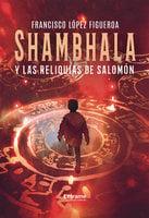 Shambhala y las reliquias de Salomón - Francisco López Figueroa