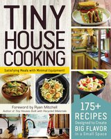 Tiny House Cooking: 175+ Recipes Designed to Create Big Flavor in a Small Space - Adams Media
