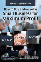 How to Buy and/or Sell a Small Business for Maximum Profit: A Step by Step Guide - Rene Richards, Constance Marse
