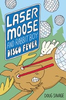 Laser Moose and Rabbit Boy: Disco Fever (Laser Moose and Rabbit Boy series, Book 2) - Doug Savage
