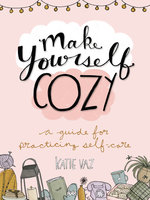 Make Yourself Cozy: A Guide for Practicing Self-Care - Katie Vaz