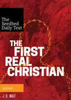 The First Real Christian: James - J.D. Walt