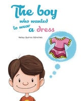 The boy who wanted to wear a dress - Kelsy Quiroz Sánchez