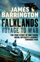 Falklands: Voyage to War: The true story of one young naval officer's journey towards war - James Barrington