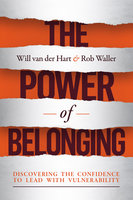 The Power of Belonging: Discovering the Confidence to Lead with Vulnerability - Will van der Hart,Rob Waller