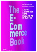 The E-Commerce Book: About a channel that became an industry - Alexander Graf, Holger Schneider