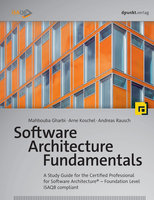 Software Architecture Fundamentals: A Study Guide for the Certified Professional for Software Architecture – Foundation Level – iSAQB compliant - Mahbouba Gharbi, Arne Koschel, Andreas Rausch