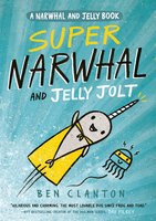Super Narwhal and Jelly Jolt (Narwhal and Jelly 2) - Ben Clanton