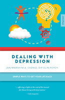 Dealing With Depression: Simple Ways to Get Your Life Back - Jan Marsh