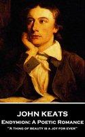 Endymion: A Poetic Romance - John Keats