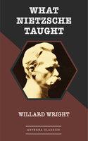 What Nietzsche Taught - Willard Wright