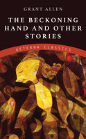 The Beckoning Hand and Other Stories - Grant Allen