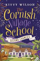 The Cornish Village School: Second Chances - Kitty Wilson