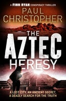 The Aztec Heresy - Paul Christopher