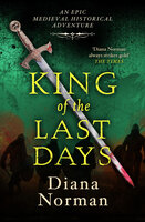 King of the Last Days: An epic historical medieval adventure - Diana Norman