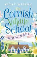 The Cornish Village School: Breaking the Rules - Kitty Wilson