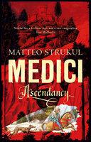 Medici - Ascendancy - Matteo Strukul