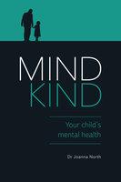 Mind Kind: Your Child's Mental Health - Joanna North