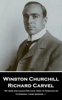 Richard Carvel: 'My sons and daughters have tried to persuade me to remodel these memoirs….'' - Winston Churchill